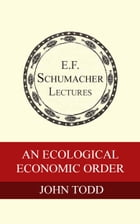 An Ecological Economic Order by John Todd