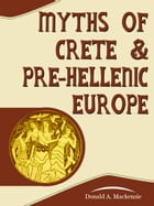 Myths Of Crete And PreHellenic Europe by Donald A. Mackenzie