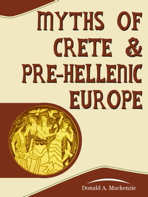 Myths Of Crete And PreHellenic Europe