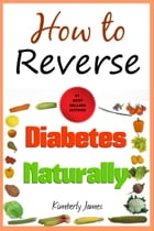 How to Reverse: Diabetes Naturally by Kimberly James