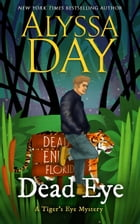 Dead Eye: A Tiger's Eye novel by Alyssa Day
