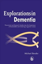 Explorations in Dementia: Theoretical and Research Studies into the Experience of Remediable and…