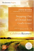 Stepping Out of Denial into God's Grace Participant's Guide 1: A Recovery Program Based on Eight Principles from the Beatitudes by John Baker