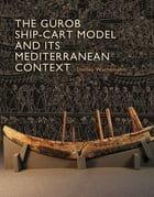 The Gurob Ship-Cart Model and Its Mediterranean Context: An Archaeological Find and Its…