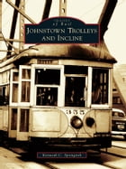 Johnstown Trolleys and Incline by Kenneth C. Springirth