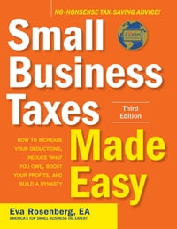 Small Business Taxes Made Easy, Third Edition: How to Increase Your Deductions, Reduce What You Owe…