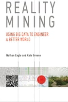 Reality Mining: Using Big Data to Engineer a Better World