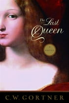 The Last Queen: A Novel by C.  W. Gortner
