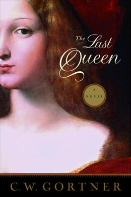 Book The Last Queen: A Novel by C.  W. Gortner