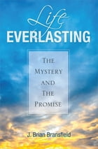 Life Everlasting by J. Brian Bransfield