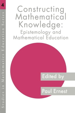 Book Constructing Mathematical Knowledge by Ernest, Paul