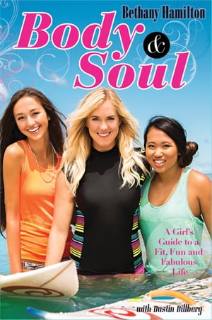 Body and Soul A Girl's Guide to a Fit,  Fun and Fabulous Life