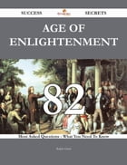Age of Enlightenment 82 Success Secrets - 82 Most Asked Questions On Age of Enlightenment - What You Need To Know