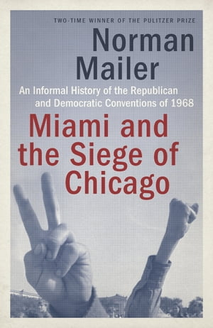 Miami and the Siege of Chicago An Informal History of the Republican and Democratic Conventions of 1968