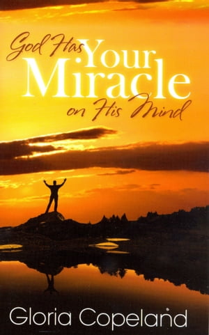 God Has Your Miracle on His Mind