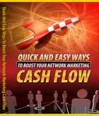 Quick And Easy Ways To Boost Your Network Marketing Cash Flow by Anonymous