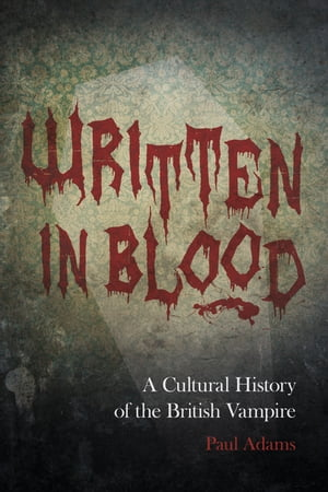 Written in Blood A Cultural History of the British Vampire
