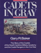 Cadets in Gray by Gary R. Baker