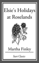 Elsie's Holidays at Roselands by Martha Finley