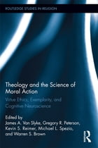 Theology and the Science of Moral Action: Virtue Ethics, Exemplarity, and Cognitive Neuroscience