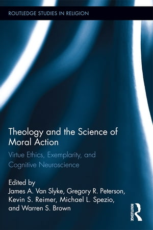 Theology and the Science of Moral Action Virtue Ethics,  Exemplarity,  and Cognitive Neuroscience