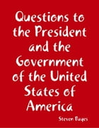 Questions to the President and the Government of the United States of America
