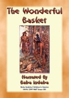 THE WONDERFUL BASKET - An American Indian Children's Story: Baba Indaba Children's Stories Issue 201 by Anon E. Mouse
