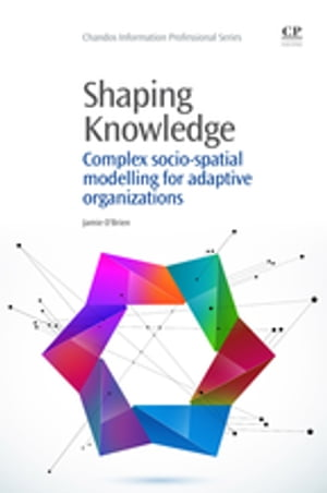 Shaping Knowledge Complex Socio-Spatial Modelling for Adaptive Organizations