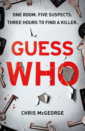 Guess Who ONE ROOM. FIVE SUSPECTS. THREE HOURS TO FIND A KILLER.