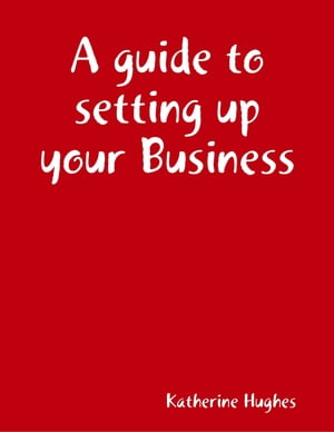 A Guide to Setting Up Your Business by Katherine Hughes