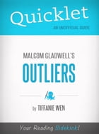Quicklet On Outliers By Malcolm Gladwell (CliffNotes-like Book Summary): An overview of the book's context by Tiffanie Wen