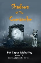 Shadows Of The Comanche by Pat Capps Mehaffey