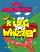The Adventures of King Whizzer: In the Attack of the Fleas by Rebecca Hilton