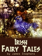 Irish Fairy Tales by James Stephens