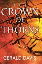 The Crown of Thorns by Gerald W. Davis D. D.