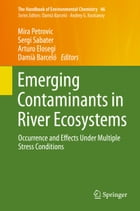 Emerging Contaminants in River Ecosystems: Occurrence and Effects Under Multiple Stress Conditions by Mira Petrovic