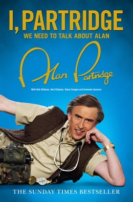 Book I, Partridge: We Need To Talk About Alan by Alan Partridge