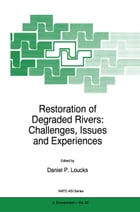 Restoration of Degraded Rivers: Challenges, Issues and Experiences by D.P. Loucks