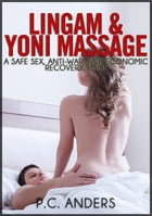 Lingam and Yoni Massage: A Safe Sex, Anti-War, and Economic Recovery Tool by P.C. Anders