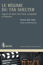 Le régime du Tax Shelter: Aspects de droit civil, fiscal, comptable et financier by Patrick della Faille