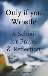 A School for Prayer and Reflection: Only if you Wrestle