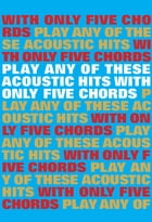 Play Any Of These Acoustic Hits With Only 5 Chords by Wise Publications