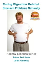 Curing Digestion Related Stomach Problems Naturally by Dueep Jyot Singh