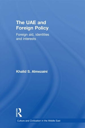 The UAE and Foreign Policy Foreign Aid,  Identities and Interests