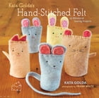 Kata Golda's Hand-Stitched Felt: 25 Whimsical Sewing Projects by Kata Golda