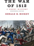 The War of 1812, A Short History by Donald R. Hickey