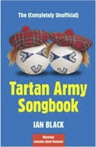 The (Completely Unofficial) Tartan Army Songbook by Ian Black