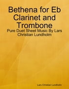 Bethena for Eb Clarinet and Trombone - Pure Duet Sheet Music By Lars Christian Lundholm by Lars Christian Lundholm