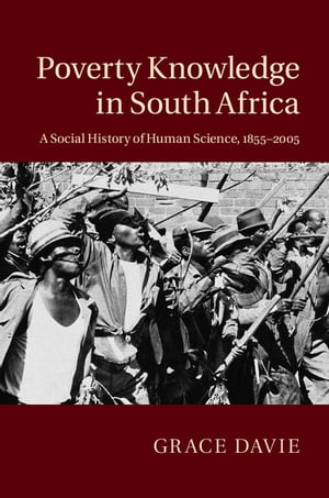 Poverty Knowledge in South Africa A Social History of Human Science,  1855?2005