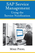 SAP Service Management: Using the Service Notification by Mike Piehl